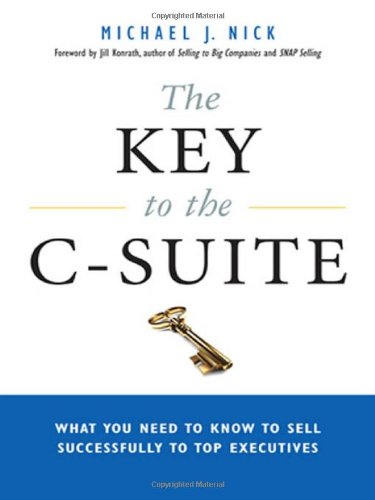 9780814417300: The Key to the C-Suite: What You Need to Know to Sell Successfully to Top Executives