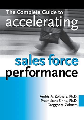 The Complete Guide to Accelerating Sales Force Performance: Zoltners, Andris A.; Sinha, Prabhakant;...