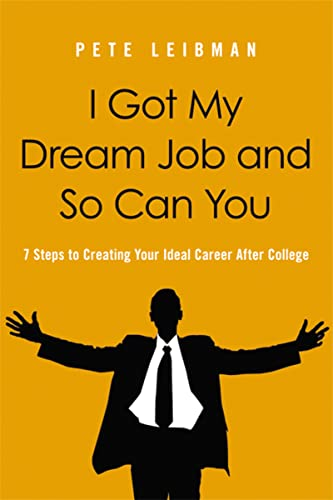 9780814420201: I Got My Dream Job and So Can You: 7 Steps to Creating Your Ideal Career After College