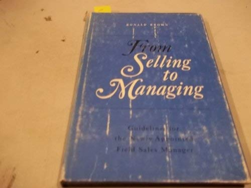 9780814421161: From Selling to Managing: Guidelines for the Newly Appointed Field Sales Manager