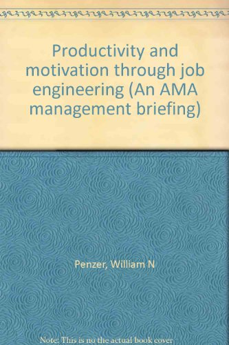 Productivity and Motivation through Job Engineering : An AMA Management Briefing: Penzer, William N...