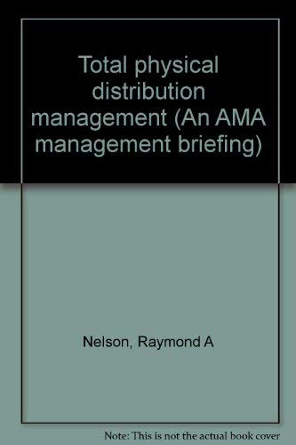Total physical distribution management (An AMA management: Nelson, Raymond A