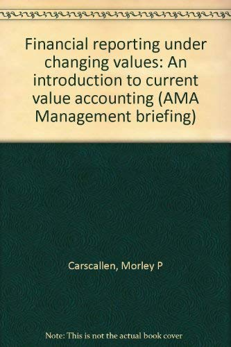 Financial reporting under changing values: An introduction: Morley P Carscallen