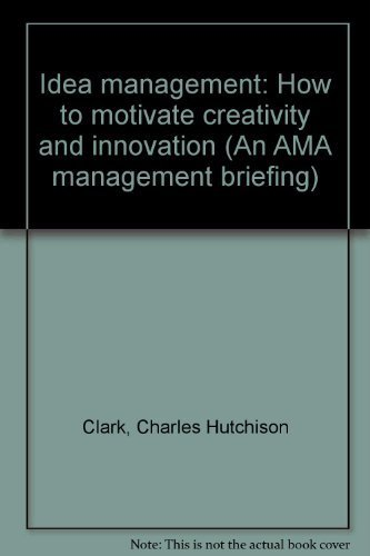 Idea management: How to motivate creativity and innovation (An AMA management briefing): Clark, ...