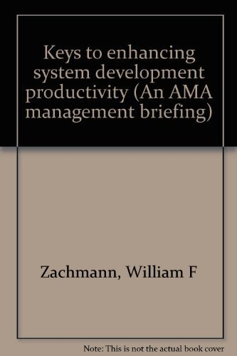 Keys to enhancing system development productivity (An AMA management briefing): William F Zachmann