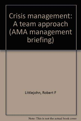 Crisis Management: A Team Approach (AMA Management Briefing)