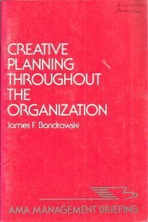 Creative Planning Throughout the Organization (AMA Management Briefing)