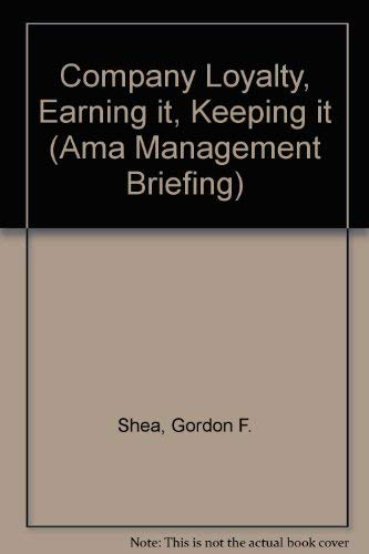 Company Loyalty, Earning It, Keeping It (AMA Management Briefing)