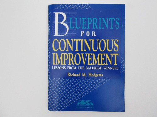 Blueprints for Continuous Improvement: Lessons from the Baldrige Winners (AMA Management Briefing)