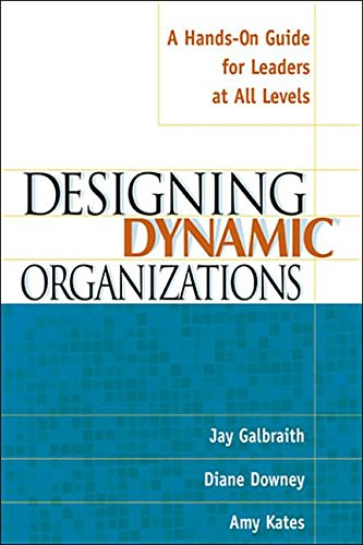 9780814426470: ({DESIGNING DYNAMIC ORGANIZATIONS: A HANDS-ON GUIDE FOR LEADERS AT ALL LEVELS}) [{ By (author) Jay R. Galbraith, By (author) Diane Downey, By (author) Amy Kates }] on [December, 2001]