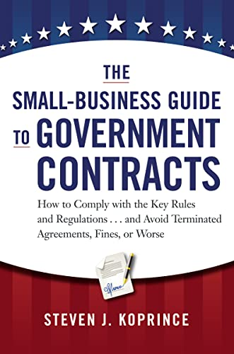 9780814431931: The Small-Business Guide to Government Contracts: How to Comply with the Key Rules and Regulations . . . and Avoid Terminated Agreements, Fines, or Worse