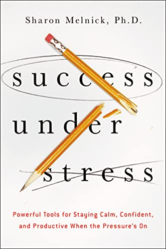 9780814432129: Success Under Stress: Powerful Tools for Staying Calm, Confident, and Productive When the Pressure's On