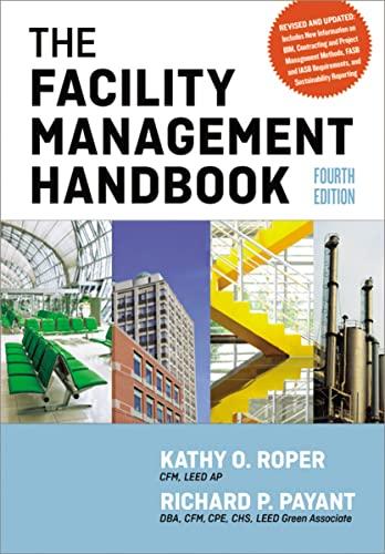 The Facility Management Handbook: Roper CFM LEED AP, Kathy O.; Payant CFM CPE, Richard P.