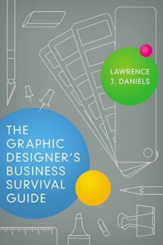 The Graphic Designer's Business Survival Guide: Daniels, Lawrence J.