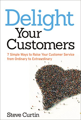 9780814432808: Delight Your Customers: 7 Simple Ways to Raise Your Customer Service from Ordinary to Extraordinary