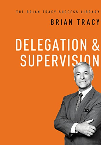 9780814433140: Delegation & Supervision: The Brian Tracy Success Library