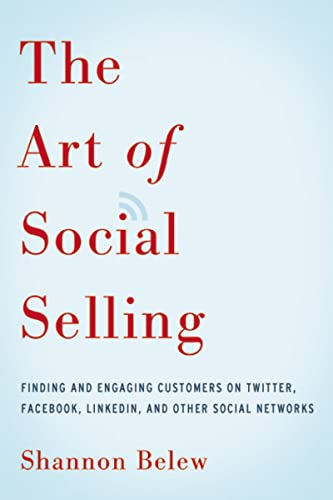 9780814433324: The Art of Social Selling: Finding and Engaging Customers on Twitter, Facebook, LinkedIn, and Other Social Networks