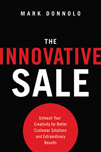 9780814433478: The Innovative Sale: Unleash Your Creativity for Better Customer Solutions and Extraordinary Results