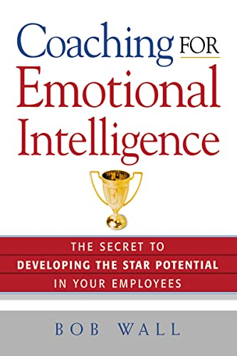 9780814433782: Coaching for Emotional Intelligence: The Secret to Developing the Star Potential in Your Employees