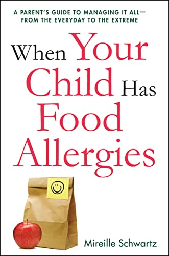 9780814434055: When Your Child Has Food Allergies: A Parent's Guide to Managing It All - From the Everyday to the Extreme