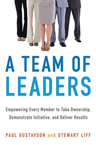 9780814434079: A Team of Leaders: Empowering Every Member to Take Ownership, Demonstrate Initiative, and Deliver Results