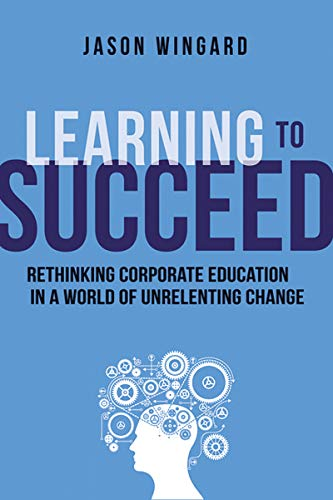 9780814434130: Learning to Succeed: Rethinking Corporate Education in a World of Unrelenting Change