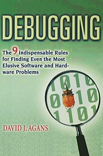 9780814434451: Debugging: The 9 Indispensable Rules for Finding Even the Most Elusive Software and Hardware Problems
