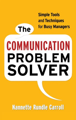 The Communication Problem Solver: Simple Tools and Techniques for Busy Managers: Carroll, Nannette ...
