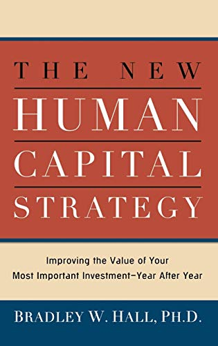 9780814434482: The New Human Capital Strategy: Improving the Value of Your Most Important Investment--Year After Year