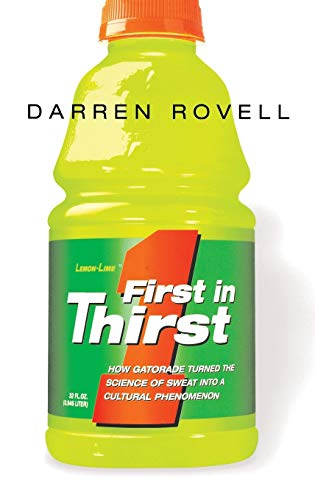 9780814434574: First in Thirst: How Gatorade Turned the Science of Sweat Into a Cultural Phenomenon