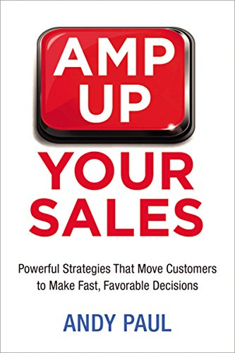 9780814434871: Amp Up Your Sales: Powerful Strategies That Move Customers to Make Fast, Favorable Decisions