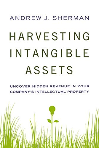 9780814434987: Harvesting Intangible Assets: Uncover Hidden Revenue in Your Company's Intellectual Property