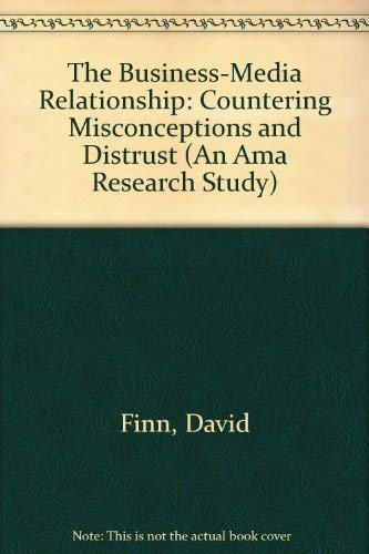 The Business-Media Relationship Contering Misconceptions and Distrust: Finn, David