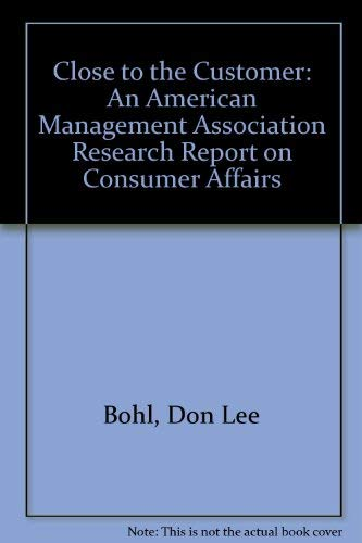 Close to the Customer: An American Management Association Research Report on Consumer Affairs