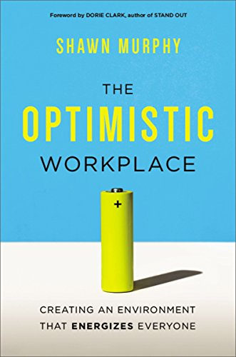 The Optimistic Workplace: Creating an Environment That Energizes Everyone: Murphy, Shawn