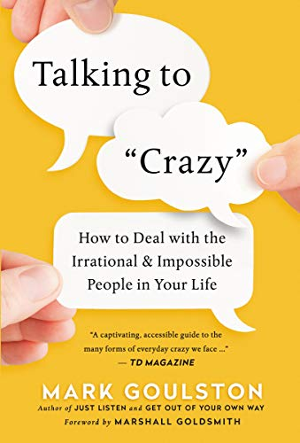 9780814436363: Talking to Crazy: How to Deal with the Irrational and Impossible People in Your Life