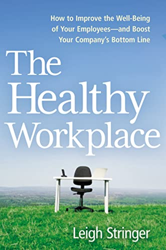 9780814437438: The Healthy Workplace: How to Improve the Well-Being of Your Employees---and Boost Your Company's Bottom Line