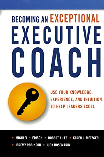 9780814437582: Becoming an Exceptional Executive Coach: Use Your Knowledge, Experience, and Intuition to Help Leaders Excel