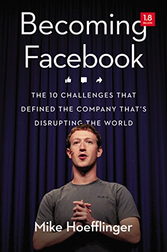 9780814437964: Becoming Facebook: The 10 Challenges That Defined the Company That's Disrupting the World
