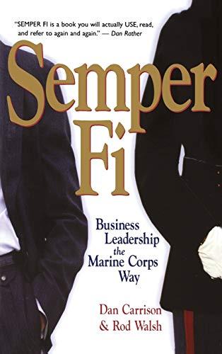 Semper Fi: Business Leadership the Marine Corps Way: Dan Carrison