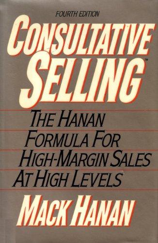 Consultative Selling: The Hanan Formula for High-Margin Sales at High Levels: Hanan, MacK