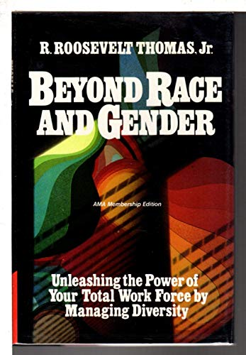 Beyond Race and Gender : Unleashing the Power of Your Total Workforce by Managing Diversity