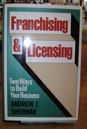 9780814450246: Franchising and Licensing: Two Ways to Build Your Business