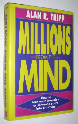 9780814450253: Millions from the Mind: How to Turn Your Invention -- or Someone Else's -- Into a Fortune (Yours or Someone Else's into Fortunes)