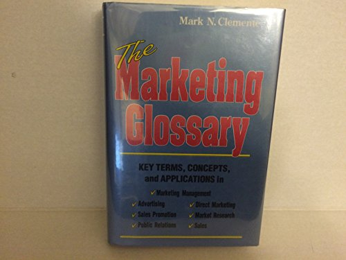 The Marketing Glossary : Key Terms, Concepts,: Clemente, Mark N.
