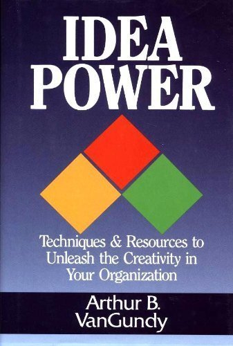 9780814450451: Idea Power: Techniques and Resources to Unleash the Creativity in Your Organization