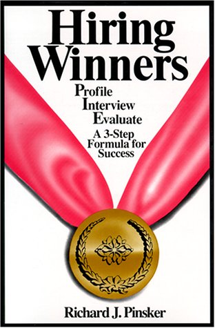 Hiring Winners: Profile, Interview, Evaluate - A 3-step Formula For Success.: Pinsker, Richard J.