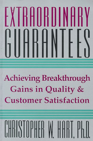 Extraordinary Guarantees: A New Way to Build Quality Throughout Your Company and Ensure Satisfact...