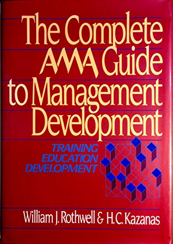 The Complete AMA Guide to Management Development: Training * Education * Development: Rothwell, ...