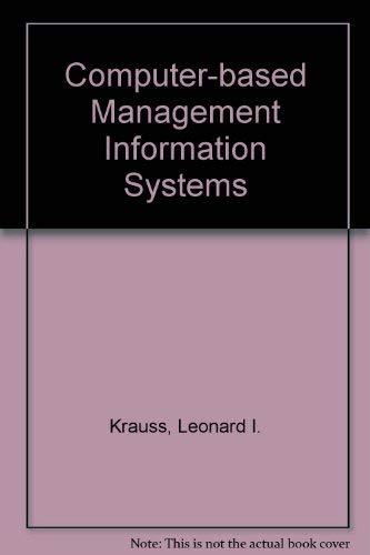 Computer Based Management Information Systems,: Krauss, Leonard I.,